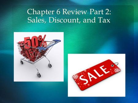 Chapter 6 Review Part 2: Sales, Discount, and Tax.