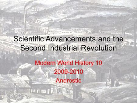 Scientific Advancements and the Second Industrial Revolution Modern World History 10 2009-2010 Androstic.