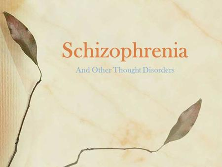 Schizophrenia And Other Thought Disorders. Origins of the Diagnosis Kraepelin – 19th century: dementia praecox Eugene Bleuler (1908) - coined the term.