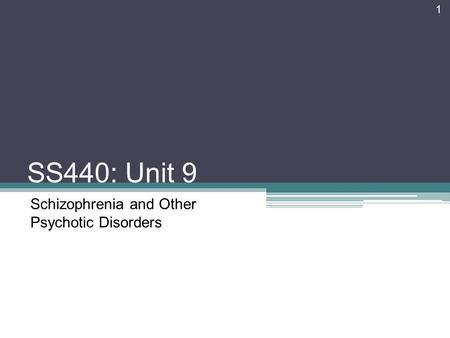 SS440: Unit 9 Schizophrenia and Other Psychotic Disorders 1.