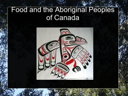 Food and the Aboriginal Peoples of Canada. History Modern historians believe Aboriginals arrived in Canada 10,000-30,000 years ago from Asia. There are.