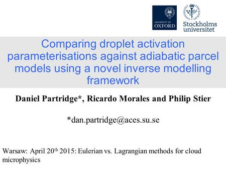 Comparing droplet activation parameterisations against adiabatic parcel models using a novel inverse modelling framework Warsaw: April 20 th 2015: Eulerian.