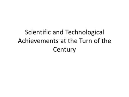 Scientific and Technological Achievements at the Turn of the Century.