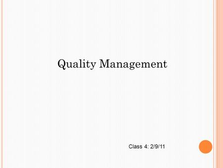 Quality Management Class 4: 2/9/11. Total Quality Management Defined Quality Specifications and Costs Six Sigma Quality and Tools External Benchmarking.