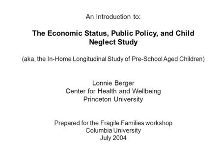 An Introduction to: The Economic Status, Public Policy, and Child Neglect Study (aka, the In-Home Longitudinal Study of Pre-School Aged Children) Lonnie.