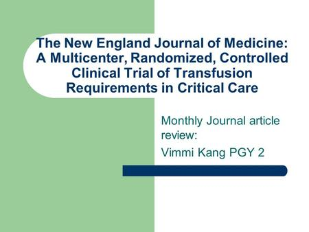 The New England Journal of Medicine: A Multicenter, Randomized, Controlled Clinical Trial of Transfusion Requirements in Critical Care Monthly Journal.