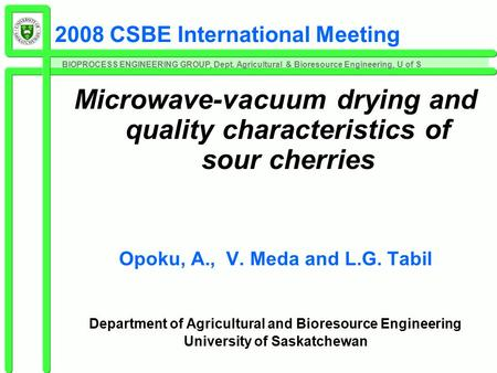 BIOPROCESS ENGINEERING GROUP, Dept. Agricultural & Bioresource Engineering, U of S 2008 CSBE International Meeting Microwave-vacuum drying and quality.