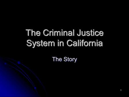 1 The Criminal Justice System in California The Story.