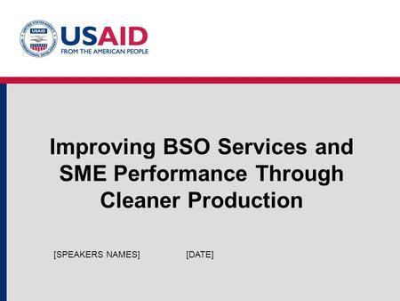 Improving BSO Services and SME Performance Through Cleaner Production [DATE][SPEAKERS NAMES]
