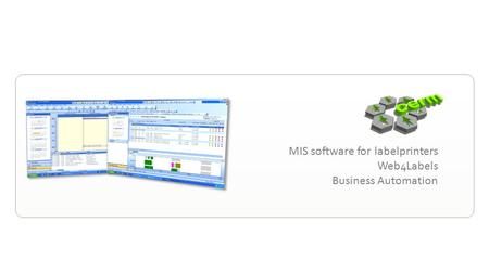 MIS software for labelprinters Web 4 Labels Business Automation.