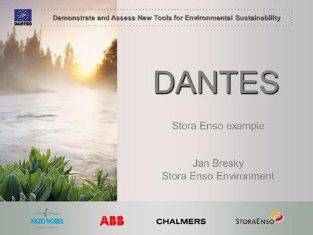 Demonstrate and Assess New Tools for Environmental Sustainability Stora Enso example Jan Bresky Stora Enso Environment DANTES.