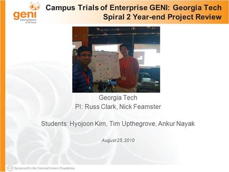 Sponsored by the National Science Foundation Campus Trials of Enterprise GENI: Georgia Tech Spiral 2 Year-end Project Review Georgia Tech PI: Russ Clark,
