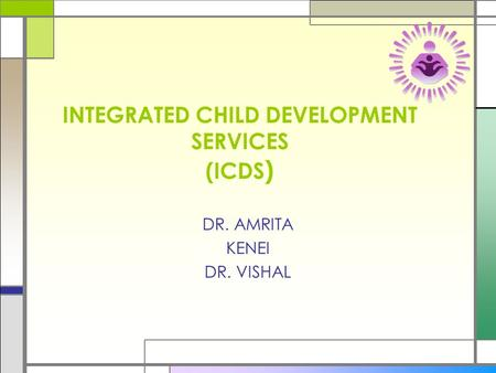 INTEGRATED CHILD DEVELOPMENT SERVICES (ICDS ) DR. AMRITA KENEI DR. VISHAL.