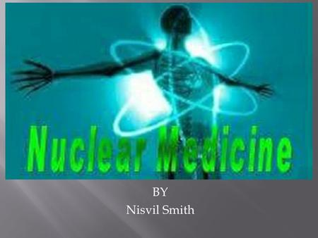 BY Nisvil Smith.  Nuclear medicine is a branch of medical imaging that uses small amounts of radioactive material to diagnose and determine the severity.
