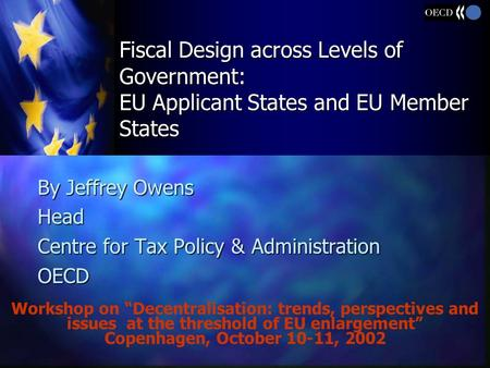 "Workshop on ""Decentralisation: trends, perspectives and issues at the threshold of EU enlargement"" Copenhagen, October 10-11, 2002 Fiscal Design across."
