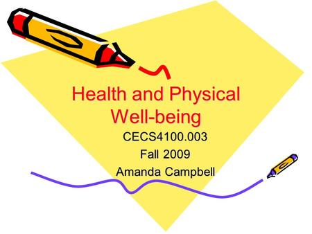 Health and Physical Well-being CECS4100.003 Fall 2009 Amanda Campbell.