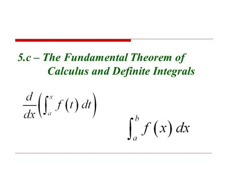5.c – The Fundamental Theorem of Calculus and Definite Integrals.