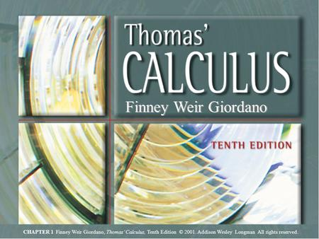 Chapter 1. Finney Weir Giordano, Thomas' Calculus, Tenth Edition © 2001. Addison Wesley Longman All rights reserved. Chapter 1, Slide 1 Finney Weir Giordano.