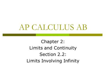 AP CALCULUS AB Chapter 2: Limits and Continuity Section 2.2: Limits Involving Infinity.