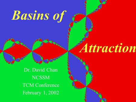 Basins of Attraction Dr. David Chan NCSSM TCM Conference February 1, 2002.