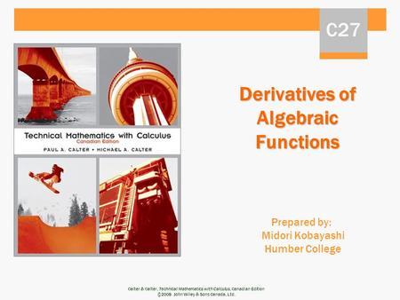 Calter & Calter, Technical Mathematics with Calculus, Canadian Edition ©2008 John Wiley & Sons Canada, Ltd. Derivatives of Algebraic Functions Prepared.