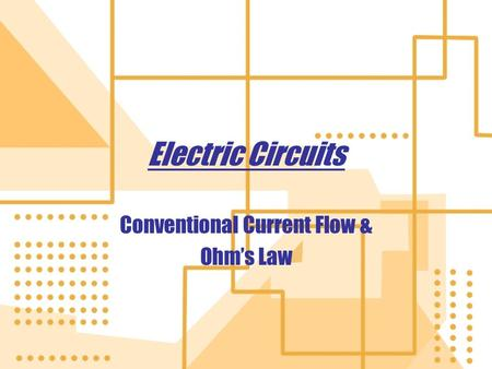 Electric Circuits Conventional Current Flow & Ohm's Law Conventional Current Flow & Ohm's Law.