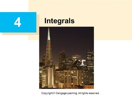 Copyright © Cengage Learning. All rights reserved. 4 Integrals.