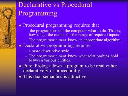 Declarative vs Procedural Programming  Procedural programming requires that – the programmer tell the computer what to do. That is, how to get the output.