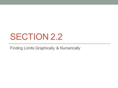 SECTION 2.2 Finding Limits Graphically & Numerically.