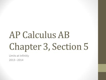AP Calculus AB Chapter 3, Section 5 Limits at Infinitiy 2013 - 2014.