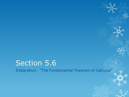 "Section 5.6 Integration: ""The Fundamental Theorem of Calculus"""