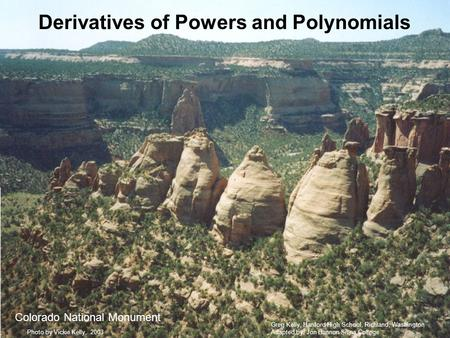Derivatives of Powers and Polynomials Colorado National Monument Greg Kelly, Hanford High School, Richland, Washington Adapted by: Jon Bannon Siena College.