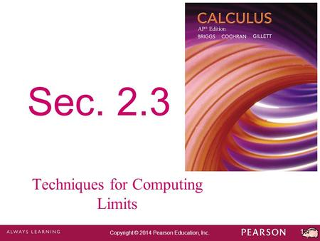 1 Copyright © 2014 Pearson Education, Inc. Sec. 2.3 Techniques for Computing Limits.