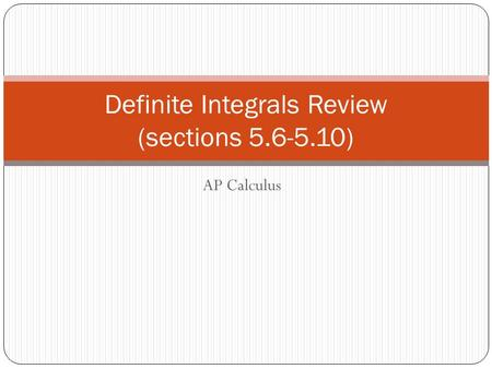 AP Calculus Definite Integrals Review (sections 5.6-5.10)
