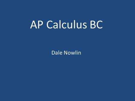 AP Calculus BC Dale Nowlin. Topics Limits and Continuity Derivatives Integrals Differential Equations Slope Fields Polar Form Parametric Form Infinite.