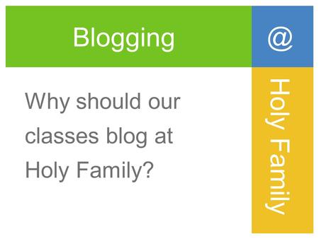 Blogging Why should our classes blog at Holy Holy Family.