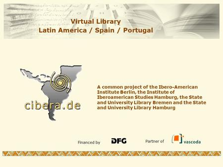A common project of the Ibero-American Institute Berlin, the Institute of Iberoamerican Studies Hamburg, the State and University Library Bremen and the.