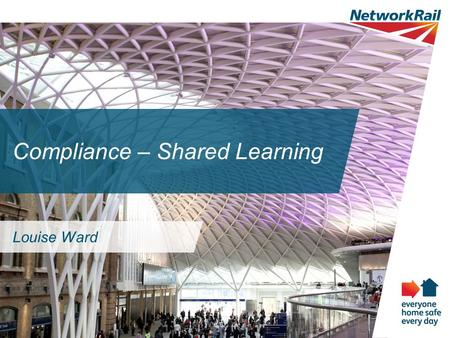 Compliance – Shared Learning Louise Ward. Overview of Network Rail.