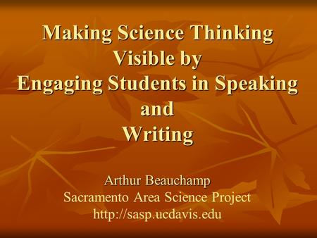 Making Science Thinking Visible by Engaging Students in Speaking and Writing Arthur Beauchamp Making Science Thinking Visible by Engaging Students in Speaking.