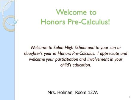 Welcome to Honors Pre-Calculus! Welcome to Honors Pre-Calculus! Welcome to Solon High School and to your son or daughter's year in Honors Pre-Calculus.