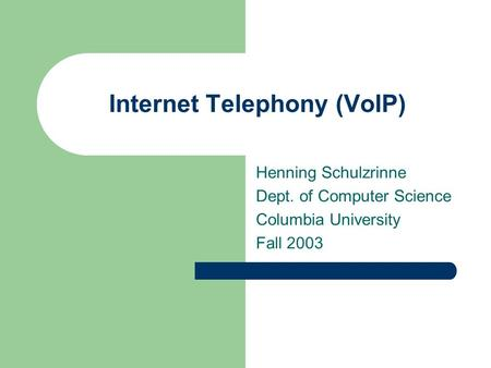 Internet Telephony (VoIP) Henning Schulzrinne Dept. of Computer Science Columbia University Fall 2003.