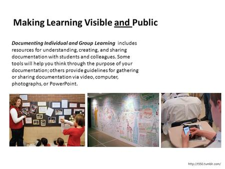 Documenting Individual and Group Learning includes resources for understanding, creating, and sharing documentation with students and colleagues. Some.