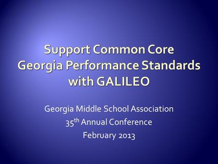 Georgia Middle School Association 35 th Annual Conference February 2013.