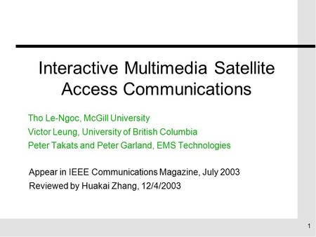 1 Interactive Multimedia Satellite Access Communications Tho Le-Ngoc, McGill University Victor Leung, University of British Columbia Peter Takats and Peter.
