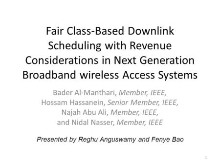 Fair Class-Based Downlink Scheduling with Revenue Considerations in Next Generation Broadband wireless Access Systems Bader Al-Manthari, Member, IEEE,