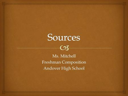 Ms. Mitchell Freshman Composition Andover High School.