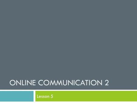 ONLINE COMMUNICATION 2 Lesson 5. Starter  How has online communication changed the way in which we communicate?  How has online communication affected.