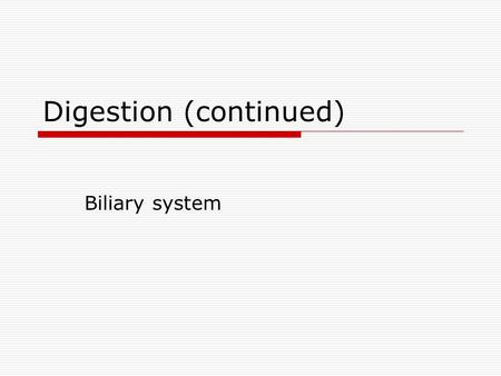 Digestion (continued) Biliary system. Biliary System  Liver Unique to subphylum Conservative form and function. Largest gland in body Divided into lobes.