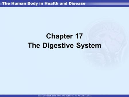 Chapter 17 The Digestive System. The Digestive System Alimentary canal or GI tract –Extends from mouth to anus—9 m (29 feet) –Involved in digestion, absorption.