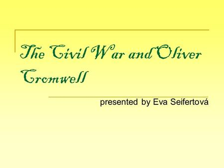 The Civil War and Oliver Cromwell presented by Eva Seifertová.